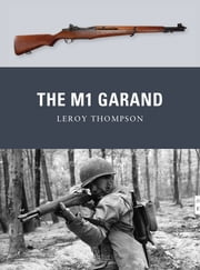 The M1 Garand ebook by Leroy Thompson,Mr Peter Dennis,Alan Gilliland