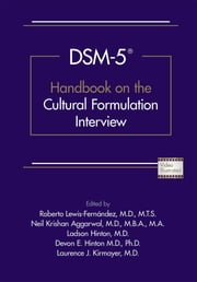 DSM-5® Handbook on the Cultural Formulation Interview ebook by Roberto Lewis-Fernández,Neil Krishan Aggarwal,Ladson Hinton,Devon E. Hinton,Laurence J. Kirmayer