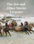 The Jew and Other Stories ebook by Ivan Turgenev