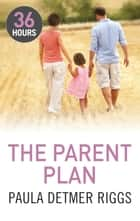 The Parent Plan ebook by Paula Detmer Riggs