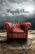 The Weeping Chair ebook by Donald Ward