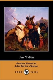 Jim L'indien ebook by Gustave Aimard And Jules Berlioz D'Auriac