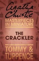 The Crackler: An Agatha Christie Short Story ebook by Agatha Christie