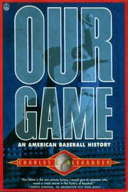 Our Game - An American Baseball History ebook by Charles C. Alexander