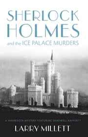 Sherlock Holmes and the Ice Palace Murders ebook by Larry Millett