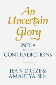 An Uncertain Glory - India and its Contradictions ebook by Jean Drèze, Amartya Sen
