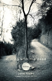 Driving with the Dead - Poems ebook by Jane Hicks,George Ella Lyon