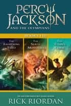 Percy Jackson and the Olympians: Books I-III - Collecting The Lightning Thief, The Sea of Monsters, and The Titans' Curse ekitaplar by Rick Riordan