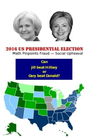 2016 US Presidential Election - Math Pinpoints Fraud - Social Upheaval ebook by Larry Ovata