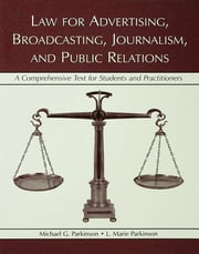 Law for Advertising, Broadcasting, Journalism, and Public Relations - Law for Advertising, Broadcasting, Journalism, and Public Relations ebook by Michael G. Parkinson,L. Marie Parkinson