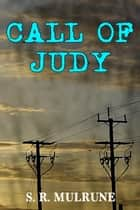 Call of Judy ebook by S. R. Mulrune