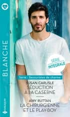 Séduction à la caserne - La chirurgienne et le play-boy - Série Secouristes de charme. Intégrale ebook by Susan Carlisle, Amy Ruttan