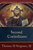 Second Corinthians (Catholic Commentary on Sacred Scripture) ebook by Thomas D. SJ Stegman, Peter Williamson, Mary Healy,...