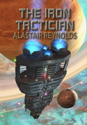 The Iron Tactician - NewCon Press Novellas (Set 1), #1 ebook by ALASTAIR REYNOLDS