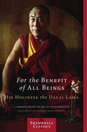 For the Benefit of All Beings - A Commentary on the Way of the Bodhisattva ebook by Dalai Lama,The Padmakara Translation Group