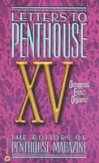 Letters to Penthouse XV - Outrages Erotic Oragasmic ebook by Penthouse International