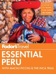Fodor's Essential Peru - with Machu Picchu & the Inca Trail ebook by Fodor's Travel Guides