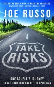 Take Risks: One Couple's Journey to Quit Their Jobs and Hit the Open Road - We're the Russos, #1 ebook by Joe Russo