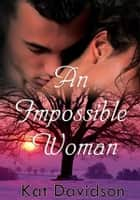 An Impossible Woman: Contemporary Romance ebook by Kat Davidson