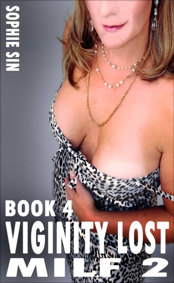 Virginity Lost (MILF 2, Book 4) ebook by Sophie Sin