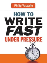 How to Write Fast Under Pressure ebook by Philip VASSALLO