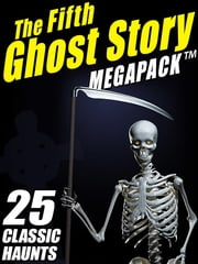 The Fifth Ghost Story MEGAPACK ® - 25 Classic Haunts ebook by Mary Elizabeth Braddon Mary Elizabeth Mary Elizabeth Braddon Braddon,Lafcadio Hearn,A.T. Quiller-Couch,F. Marion Crawford