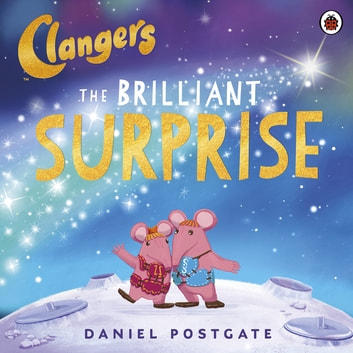 Clangers: The Brilliant Surprise ebook by Daniel Postgate