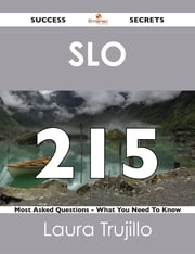 SLO 215 Success Secrets - 215 Most Asked Questions On SLO - What You Need To Know ebook by Laura Trujillo