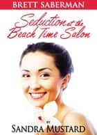 Brett Saberman: Seduction at the Beach Time Salon ebook by Sandra Mustard