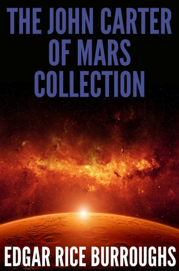 The John Carter of Mars Collection (7 Novels + Bonus Audiobook Links) ekitaplar by Edgar Rice Burroughs,Digital Papyrus