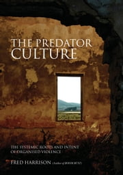 The Predator Culture - The Systemic Roots and Intent of Organised Violence ebook by Fred Harrison