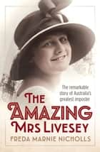 The Amazing Mrs Livesey - The remarkable story of Australia's greatest imposter ebook by Freda Marnie Nicholls