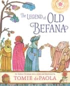 The Legend of Old Befana - An Italian Christmas Story ebook by Tomie dePaola, Tomie dePaola