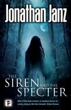 The Siren and The Specter ebook by Jonathan Janz
