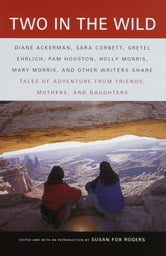 Two in the Wild - Tales of Adventure from Friends, Mothers, and Daughters ebook by