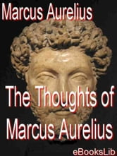 The Thoughts of Marcus Aurelius ebook by eBooksLib