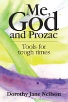 Me, God and Prozac: Tools for tough times ebook by Dorothy Jane Neilson