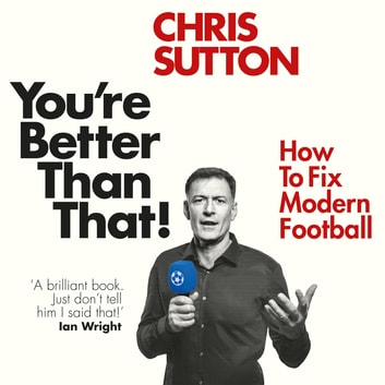 You're Better Than That! - How To Fix Modern Football audiobook by Chris Sutton