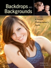 Backdrops and Backgrounds: A Portrait Photographer's Guide ebook by Klos, Ryan