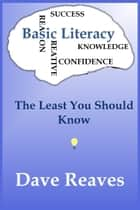 Basic Literacy: The Least You Should Know ebook by Dave Reaves