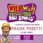 Wild and Wacky Totally True Bible Stories - All About Helping Others audiobook by