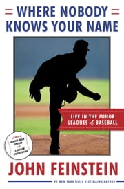 Where Nobody Knows Your Name - Life In the Minor Leagues of Baseball ebook by John Feinstein