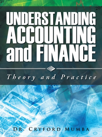 UNDERSTANDING ACCOUNTING AND FINANCE - THEORY AND PRACTICE ebook by Dr. Cryford Mumba
