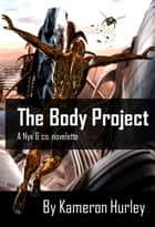 The Body Project - A Nyx & co Novelette ebook by Kameron Hurley