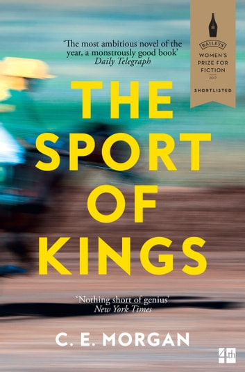 The Sport of Kings: Shortlisted for the Baileys Women's Prize for Fiction 2017 ebook by C. E. Morgan