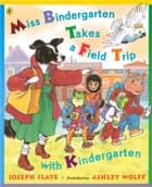 Miss Bindergarten Takes a Field Trip with Kindergarten ebook by Joseph Slate, Ashley Wolff, Natalie Moore