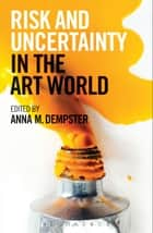 Risk and Uncertainty in the Art World ebook by Dr Anna M. Dempster