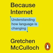 Because Internet - Understanding how language is changing audiobook by Gretchen McCulloch