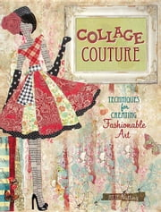 Collage Couture: Techniques for Creating Fashionable Art ebook by Nutting, Julie