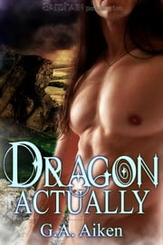 Dragon Actually ebook by G.A. Aiken